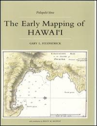 The Early Mapping of Hawai'I by Gary L. Fitzpatrick