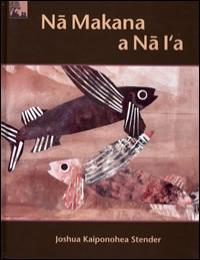 Na Makana a Na I'A (The Fish and Their G... by Joshua Kaiponohea Stender