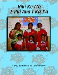 Hiki Ke A'O E Pili Ana I Ka I'A by Leilani Franco