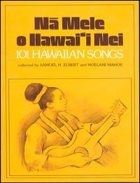 Na Mele O Hawaii Nei: 101 Hawaiian Songs by Samuel H. Elbert