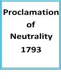 Proclamation of Neutrility 1793 by George Washington