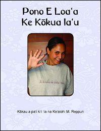 Pono E Loa'A Ke Kokua Ia'U by Kealohi M. Reppun