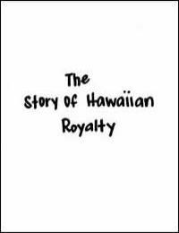 The Story of Hawaiian Royalty by Sammy Amalu