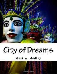 City of Dreams- an Extraordinary Journey... by Mark W. Medley