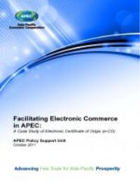 Facilitating Electronic Commerce in Apec... by Alicia Say, Jack Wu and Peter Stokes
