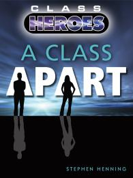 Class Heroes: A Class Apart Volume 1 by Stephen Henning