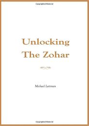 Unlocking the Zohar by Rav Michael Laitman