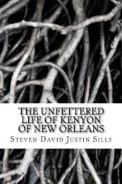 The Unfettered Life of Kenyon of New Orl... by Steven David Justin Sills