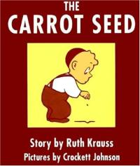 The Carrot Seed : Preformed by Wally Amo... by Ruth Krauss