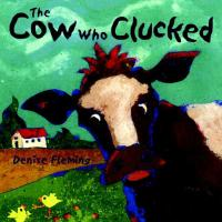 The Cow Who Clucked : Preformed by Wally... by Denise Fleming