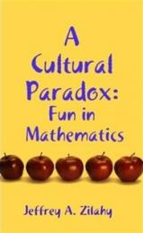 A Cultural Paradox: Fun in Mathematics Volume 1 by Jeffrey A. Zilahy