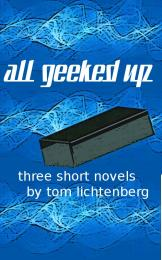 All Geeked Up by Tom Lichtenberg