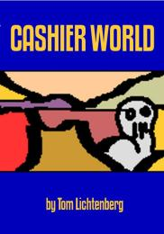 Cashier World by Tom Lichtenberg