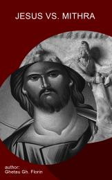 Jesus vs. Mithra by Ghetau Gh. Florin