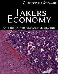 Takers Economy : An Inquiry into Illegal... by Christopher Stewart