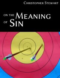 On the Meaning of Sin by Christopher Stewart