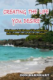 Creating The Life You Desire: Using Hypn... by Don Barnhart