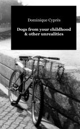 Dogs from Your Childhood & Other Unreali... by Dominique Cyprès