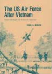 The US Air Force after Vietnam : Postwar... by Dr. Donald J. Mrozek