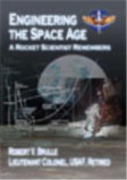 Engineering the Space Age : A Rocket Sci... by Lt Col Robert V. Brulle, USAF, Retired