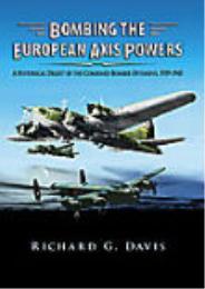 Bombing the European Axis Powers Histori... by Richard G. Davis