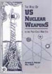 The Role of US Nuclear Weapons in the Po... by Richard A. Paulsen