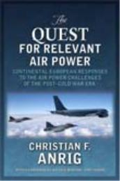 The Quest for Relevant Air Power : Conti... by Christian F. Anrig, Ph.D.