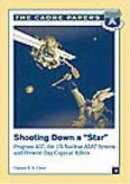"Shooting Down a ""Star"" Program 437 : The... by Clayton K. S. Chun, Lieutenant Colonel, USAF"