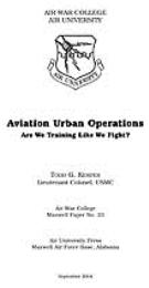 Aviation Urban Operations : Are We Train... by Lieutenant Colonel, Todd G. Kemper, USMC