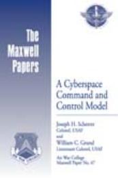A Cyberspace Command and Control Model by Colonel Joseph H. Scherrer, USAF; Lieutenant Colon...
