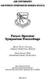 "AF Symposium Series 2010-2 : Future Oper... Volume 2010-2 by Col David ""Scott"" Johnson, USAF; Brian Landry, PhD"