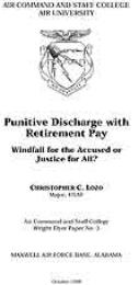 Wright Flyer Paper : Punitive Discharge ... Volume 3 by Major Christopher C. Lozo, USAF