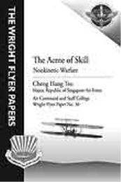 Wright Flyer Paper : The Acme of Skill; ... Volume 30 by Major Cheng Hang Teo, Republic of Singapore Air Fo...