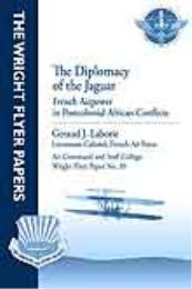 Wright Flyer Paper : The Diplomacy of th... Volume 39 by Lieutenant Colonel Geraud J. Laborie, French Air F...