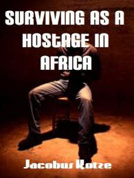 Hostage survival in Africa Volume 1 by Jacobus Kotze