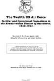 The Twelfth US Air Force : Tactical and ... by Major Matthew G. St. Clair, USMC