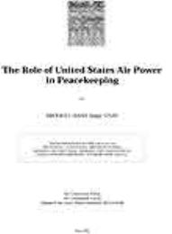 The Role of United States Air Power in P... by Major Brooks L. Bash, USAF