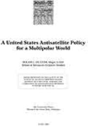 A United States Antisatellite Policy for... by Major Roger C. Hunter, USAF