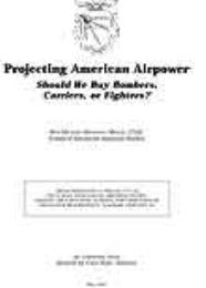 Projecting American Airpower : Should We... by Major Roy Michael Mattson, USAF