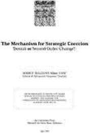 The Mechanism for Strategic Coercion : D... by Major Mark P. Sullivan, USAF