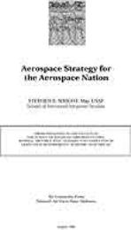 Aerospace Strategy for the Aerospace Nat... by Major Stephen E. Wright, USAF