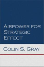 Airpower for Strategic Effect by Colin S. Gray