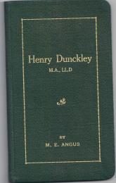 Henry Dunkley M.A. LL.D by Mary Edith Angus