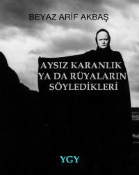 Aysiz Karanlik ya da Ruyalarin Soyledikl... by Akbas, Beyaz, Arif