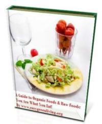 A Guide to Organic Foods & Raw Foods: Yo... by Living, Easy, Green