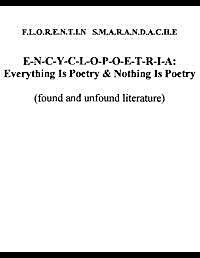 E-N-C-Y-C-L-O-P-O-E-T-R-I-A : Everything... by Smarandache, Florentin