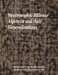 Neutrosophic Bilinear Algebras and Their... by Smarandache, Florentin
