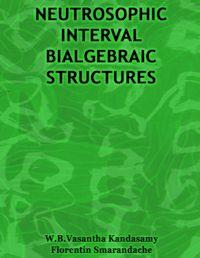 Neutrosophic Interval Bialgebraic Struct... by Smarandache, Florentin