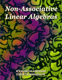 Non-Associative Linear Algebras by Smarandache, Florentin