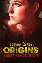 Zombie Games : Origins by Middleton, Kristen